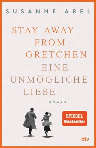 Buchtipp: Das Cover des Romans und Spiegel Bestsellers Stay away from Gretchen. Eine unmögliche Liebe von Susanne Abel.