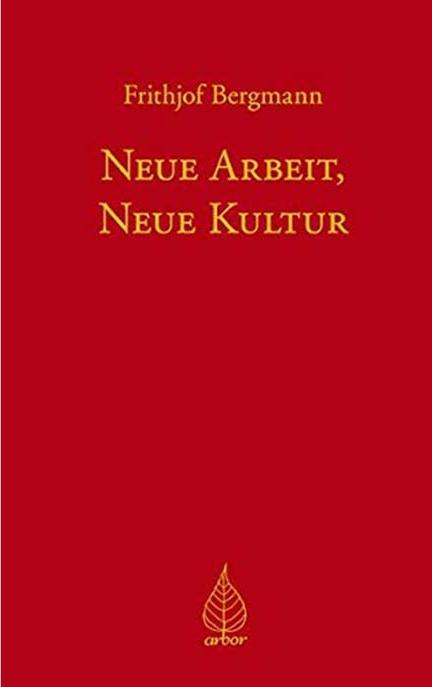 Buchcover: Frithjof Bergmann. Neue Arbeit, Neue Kultur.